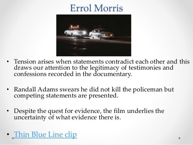 Errol Morris • Tension arises when statements contradict each other and this draws our attention to the legitimacy of test...