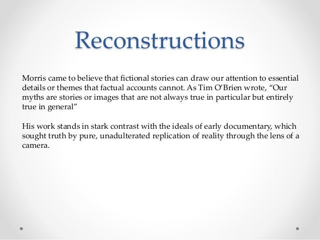 Reconstructions Morris came to believe that fictional stories can draw our attention to essential details or themes that f...