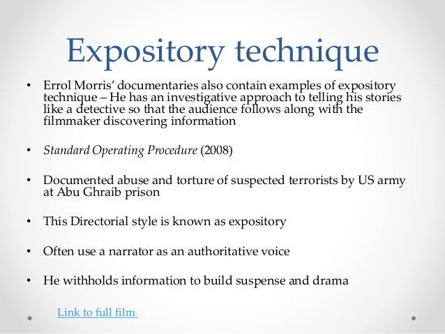Expository technique • Errol Morris' documentaries also contain examples of expository technique – He has an investigative...