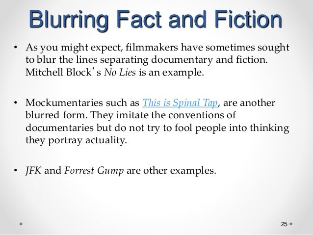 25 Blurring Fact and Fiction • As you might expect, filmmakers have sometimes sought to blur the lines separating document...