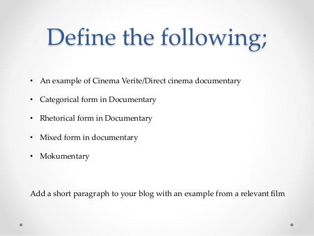 Define the following; • An example of Cinema Verite/Direct cinema documentary • Categorical form in Documentary • Rhetoric...