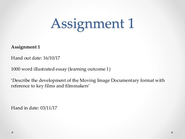 Assignment 1 Assignment 1 Hand out date: 16/10/17 1000 word illustrated essay (learning outcome 1) 'Describe the developme...