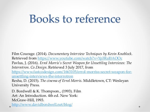 Books to reference Film Courage. (2014). Documentary Interview Techniques by Kevin Knoblock. Retrieved from https://www.yo...