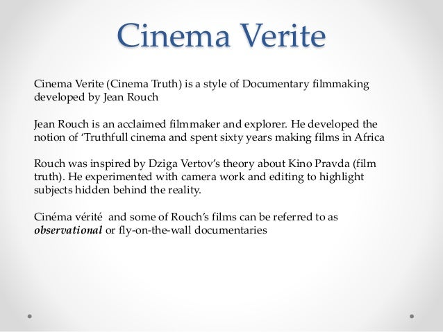 Cinema Verite Cinema Verite (Cinema Truth) is a style of Documentary filmmaking developed by Jean Rouch Jean Rouch is an a...