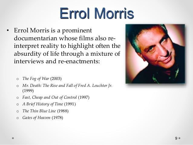 9 Errol Morris • Errol Morris is a prominent documentarian whose films also re- interpret reality to highlight often the a...