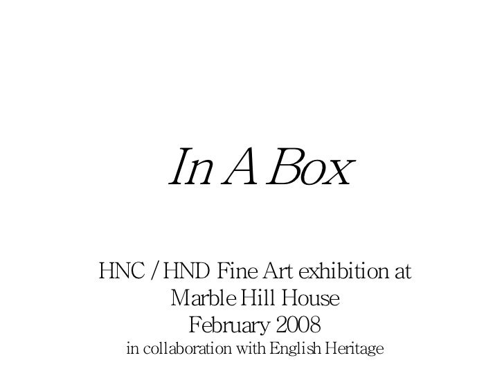 In A BoxHNC / HND Fine Art exhibition at      Marble Hill House        February 2008  in collaboration with English Heritage