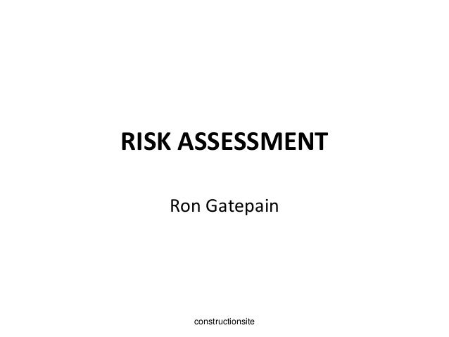 RISK ASSESSMENT Ron Gatepain  constructionsite
