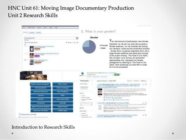 HNC Unit 61: Moving Image Documentary Production Unit 2 Research Skills Introduction to Research Skills