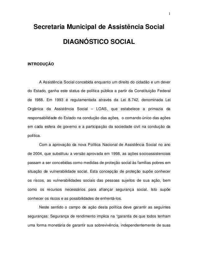 1 Secretaria Municipal de Assistência Social DIAGNÓSTICO SOCIAL INTRODUÇÃO A Assistência Social concebida enquanto um dire...