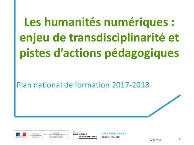 MAI 2018 DNE – ELIE ALLOUCHE #PNFHUMANUM Plan national de formation 2017-2018 1 Les humanités numériques : enjeu de transd...