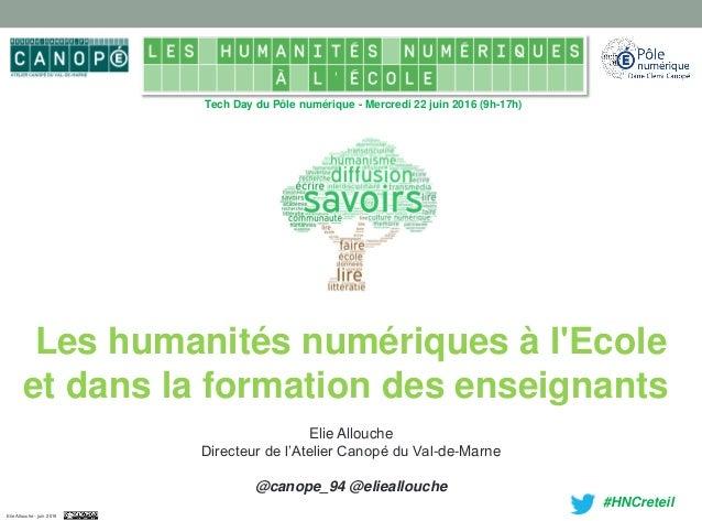 Tech Day du Pôle numérique - Mercredi 22 juin 2016 (9h-17h) #HNCreteil Les humanités numériques à l'Ecole et dans la forma...