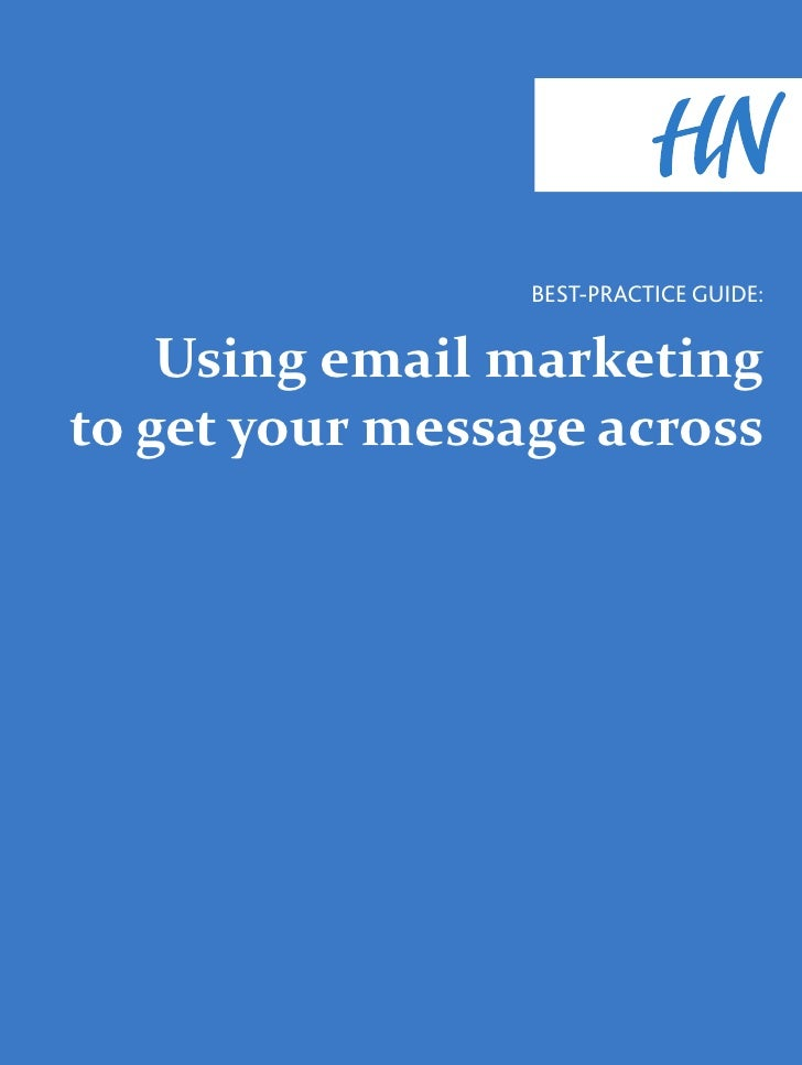 BEST-PRACTICE GUIDE:    Using email marketingto get your message across