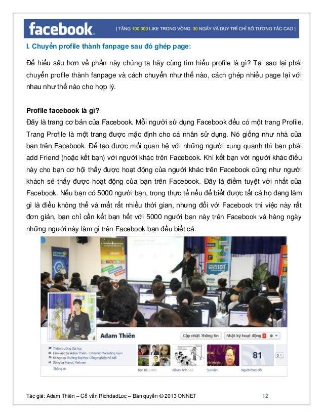 Tác giả: Adam Thiên – Cố vấn RichdadLoc – Bản quyền © 2013 ONNET 13 Sự khác biệt giữa Profile & Fanpage Profile  Dành cho...