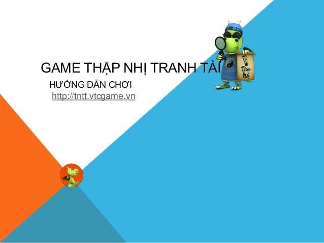 GAME THẬP NHỊ TRANH TÀI HƯỚNG DẪN CHƠI http://tntt.vtcgame.vn