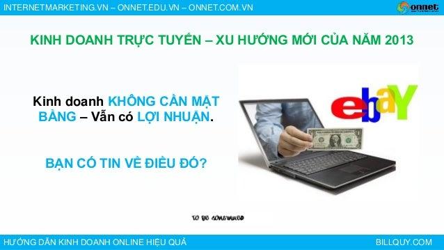 INTERNETMARKETING.VN – ONNET.EDU.VN – ONNET.COM.VNHƯỚNG DẪN KINH DOANH ONLINE HIỆU QUẢ BILLQUY.COMKINH DOANH TRỰC TUYẾN – ...