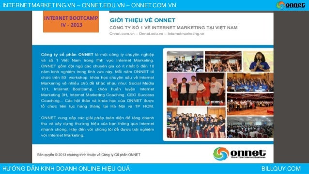 INTERNETMARKETING.VN – ONNET.EDU.VN – ONNET.COM.VNHƯỚNG DẪN KINH DOANH ONLINE HIỆU QUẢ BILLQUY.COMINTERNET BOOTCAMPIV - 2013