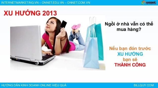 INTERNETMARKETING.VN – ONNET.EDU.VN – ONNET.COM.VNHƯỚNG DẪN KINH DOANH ONLINE HIỆU QUẢ BILLQUY.COMNgồi ở nhà vẫn có thểmua...