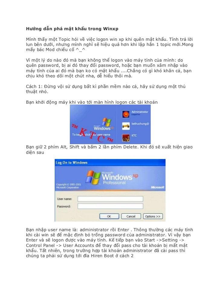 Hướng dẫn phá mật khẩu trong WinxpMình thấy một Topic hỏi về việc logon win xp khi quên mật khẩu. Tính trả lờilun bên dưới...