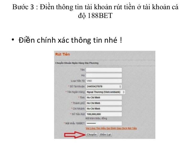 Bước 3 : Điền thông tin tài khoản rút tiền ở tài khoản cá  độ 188BET  • Điền chính xác thông tin nhé !