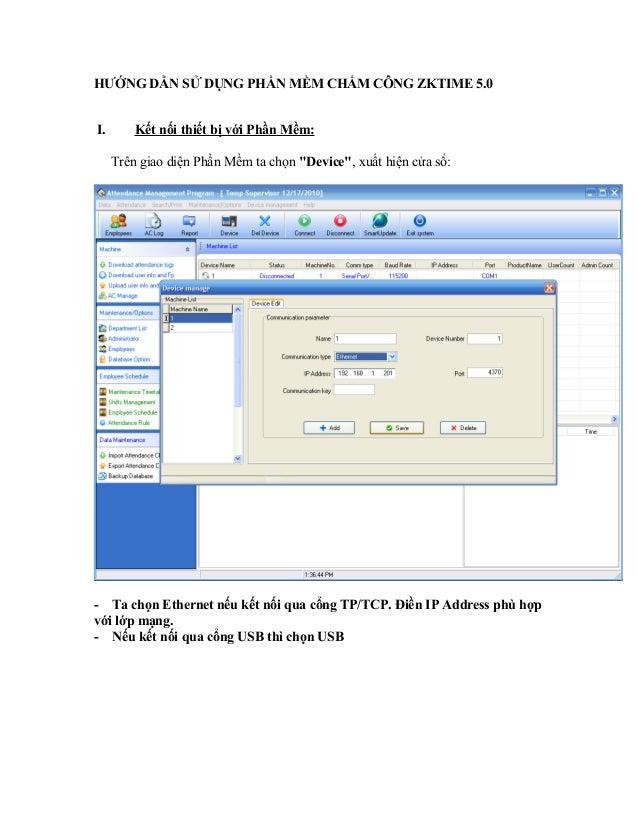 """HƯỚNG DẪN SỬ DỤNG PHẦN MỀM CHẤM CÔNG ZKTIME 5.0 I. Kết nối thiết bị với Phần Mềm: Trên giao diện Phần Mềm ta chọn """"Device""""..."""