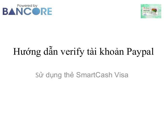 Hướng dẫn verify tài khoản Paypal Sử dụng thẻ SmartCash Visa