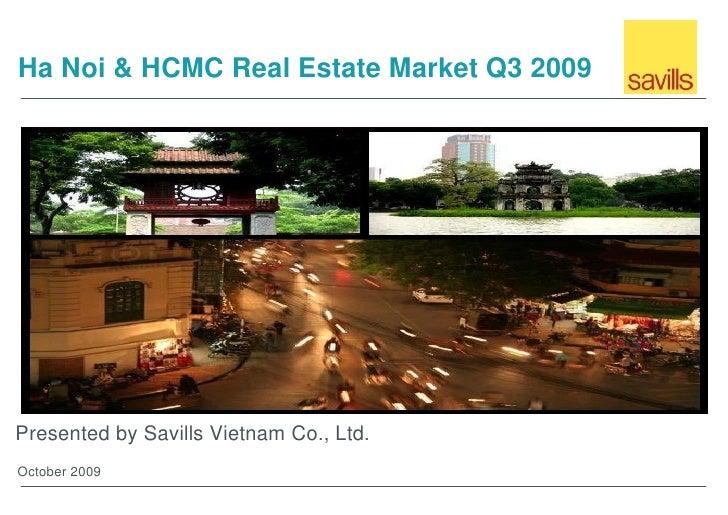 Ha Noi & HCMC Real Estate Market Q3 2009     Presented by Savills Vietnam Co., Ltd. October 2009