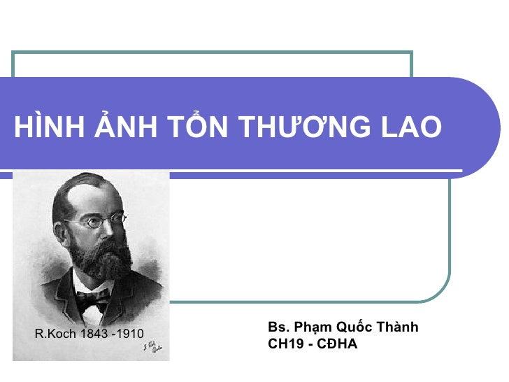 Hình Ảnh Tổn Thương Lao R.Koch 1843 -1910 Bs. Phạm Quốc Thành ...