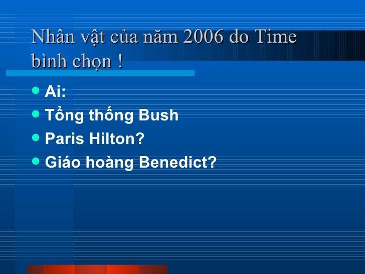 Nhân vật của năm 2006 do Timebình chọn ! Ai: Tổng thống Bush Paris Hilton? Giáo hoàng Benedict?