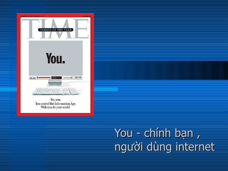 You - chính bạn ,người dùng internet