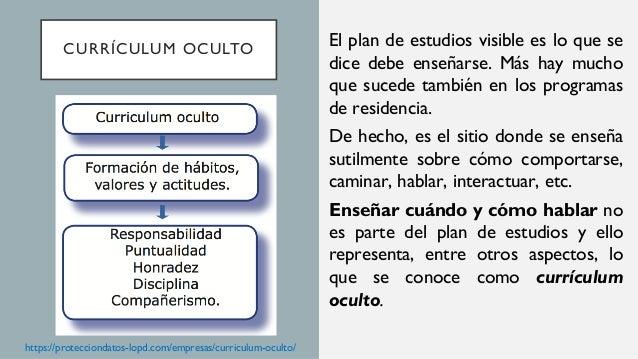 CURRÍCULUM OCULTO El concepto de currículum oculto se refiere a las lecciones, valores y perspectivas no escritas, no ofic...