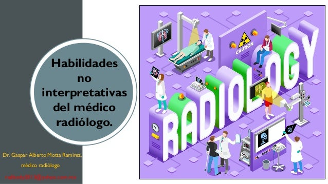 Habilidades no interpretativas del médico radiólogo. Dr. Gaspar Alberto Motta Ramirez, médico radiólogo radbody2013@yahoo....