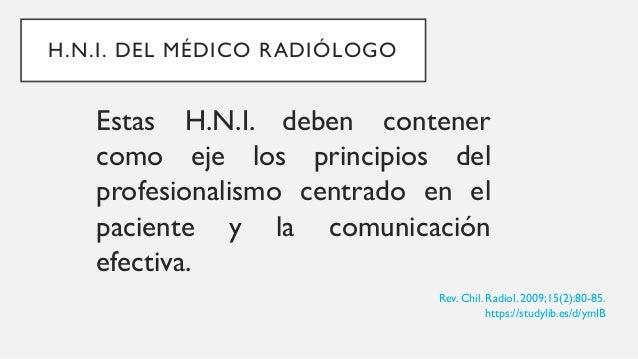 H.N.I. DEL MÉDICO RADIÓLOGO En los hospitales, los médicos realizan labores docentes, clínicas y de investigación simultán...