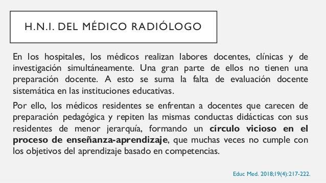 H.N.I. DEL MÉDICO RADIÓLOGO El aprendizaje basado en competencias se evalúa de forma muy diferente al aprendizaje tradicio...
