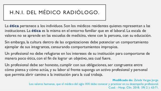 H.N.I. DEL MÉDICO RADIÓLOGO. Cheng M, Gunderman RB. Trust:The foundation of radiologic excellence. AJR 2020;215;1037-1038....