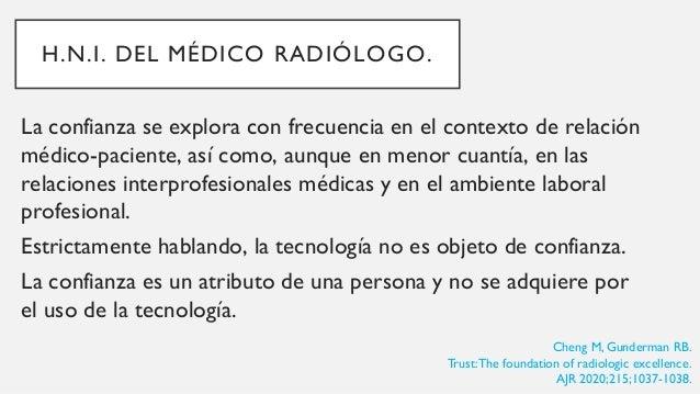 H.N.I. DEL MÉDICO RADIÓLOGO. MC Cullough LB, Coverdale JH. Trusttworthiness and professionalism in academic medicine.. Aca...