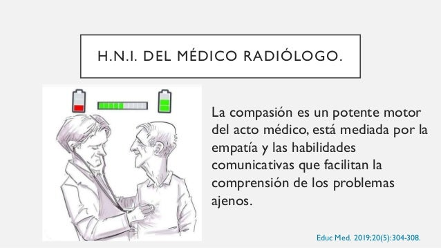 H.N.I.: EMPATÍA La empatía es uno de los muchos valores clínicos que ayudan a tratar al paciente con dignidad, pues lleva ...