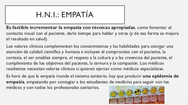H.N.I.: EMPATÍA La empatía cognitiva: comprendemos lo que siente o piensa el paciente. La empatía afectiva: sentir lo que ...