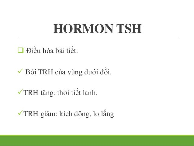 HORMON ACTH  Tác dụng:  Kích thích vỏ thượng thận tiết cortisol va androgen.  Điều hòa bài tiết:  CRH: kích thích tuyế...