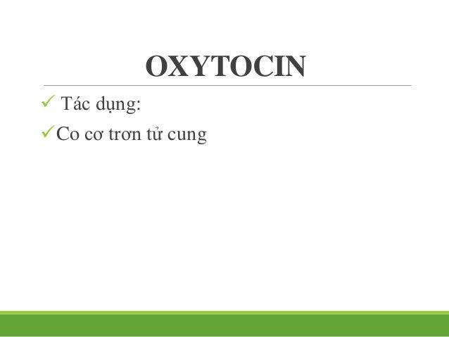 Estrogen Oxytocin Từ buồng trứng từ bào thai và sau tuyến yên của mẹ Kích thích oxytocin co thắt tử cung Kích thích tử cun...