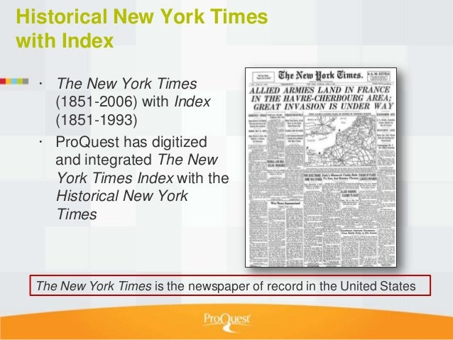 Historical New York Timeswith Index   The New York Times    (1851-2006) with Index    (1851-1993)   ProQuest has digitiz...