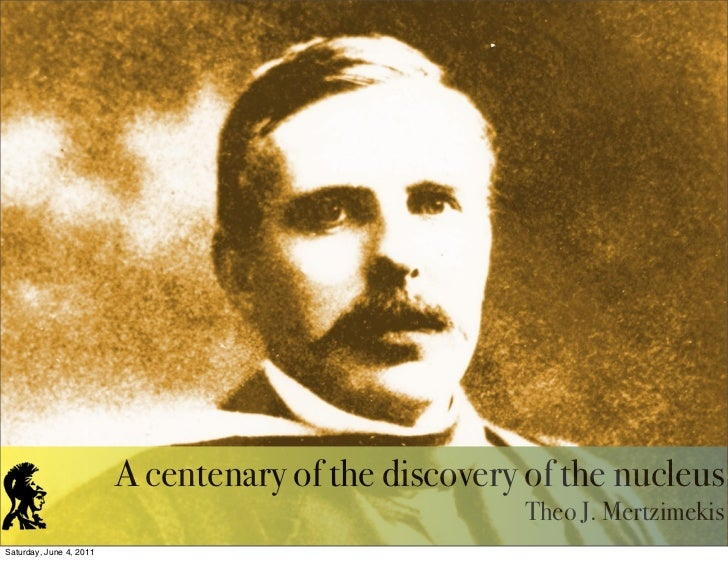 A centenary of the discovery of the nucleus                                                     Theo J. MertzimekisSaturda...