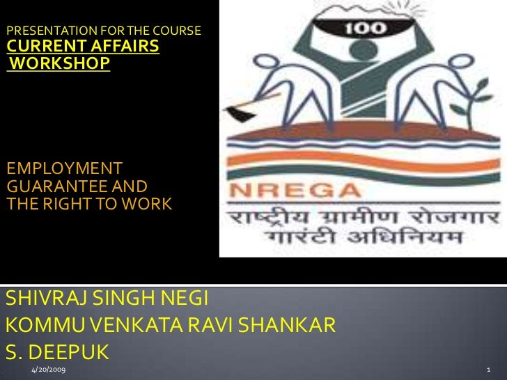PRESENTATION FOR THE COURSE CURRENT AFFAIRS WORKSHOP     EMPLOYMENT GUARANTEE AND THE RIGHT TO WORK     SHIVRAJ SINGH NEGI...
