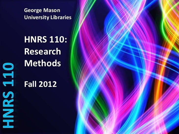 George MasonUniversity LibrariesHNRS 110:ResearchMethodsFall 2012