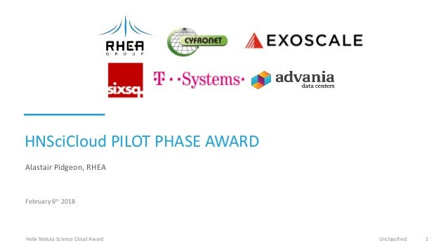 HNSciCloud PILOT PHASE AWARD Alastair Pidgeon, RHEA February 6th 2018 Helix Nebula Science Cloud Award Unclassified 1