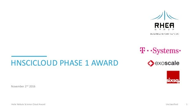 HNSCICLOUD PHASE 1 AWARD November 2nd 2016 Helix Nebula Science Cloud Award Unclassified 1