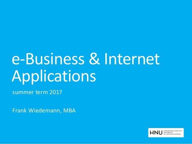 e-Business & Internet Applications summer term 2017 Frank Wiedemann, MBA