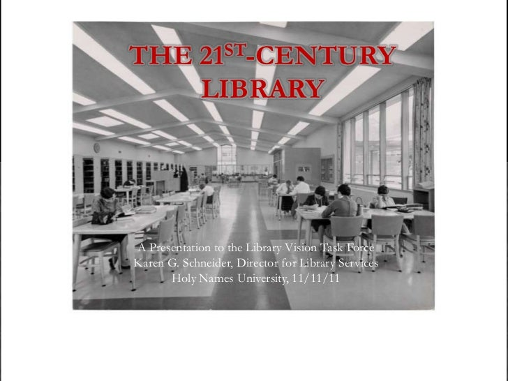 THE 21ST-CENTURY    LIBRARYA Presentation to the Library Vision Task ForceKaren G. Schneider, Director for Library Service...