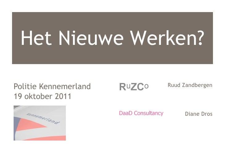 Het Nieuwe Werken?Politie Kennemerland   Ruud Zandbergen19 oktober 2011                            Diane Dros