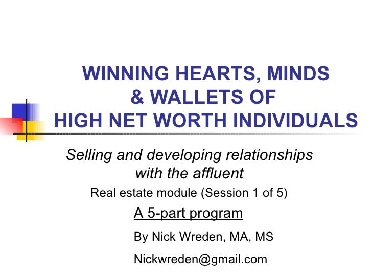 WINNING HEARTS, MINDS & WALLETS OF  HIGH NET WORTH INDIVIDUALS Selling and developing relationships with the affluent Real...