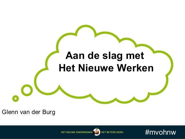 Aan de slag met Het Nieuwe Werken Glenn van der Burg #mvohnw